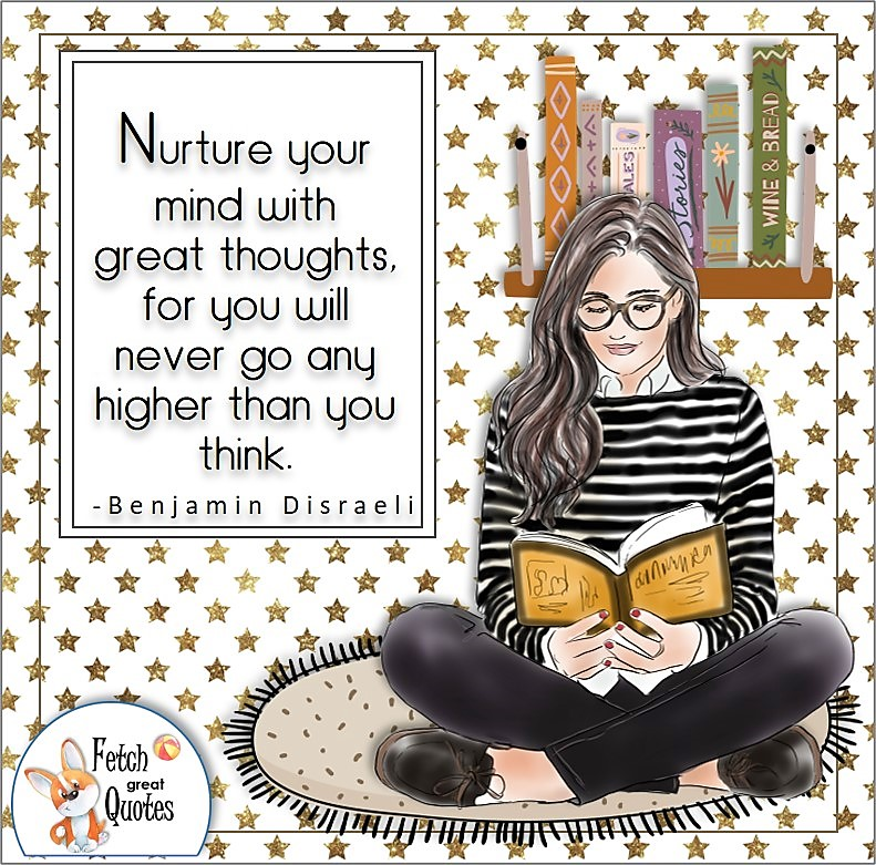 girl reading a book, girl with book, self-confidence quote, Nurture you mind with great thoughts, for you will never go any higher than you think. , - Benjamin Disraeli quote
