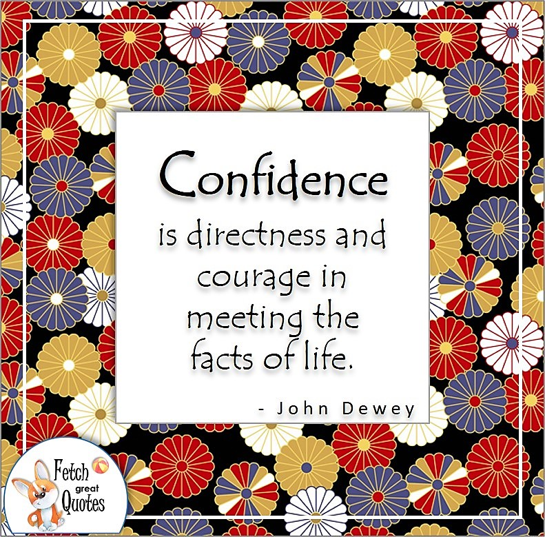 Japanese flower pattern, self-confidence quote, Confidence is directness and courage in meeting the facts of life., John Dewey quote