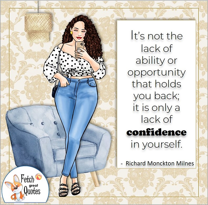 full figured woman, confident woman, self-confidence quote, It's not the lack of ability or opportunity that holds you back; it is only a lack of confidence in yourself. , - Richard Monckton Milnes quote