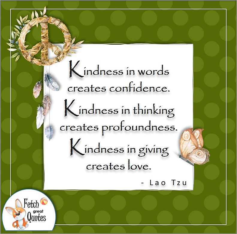 Self- confidence quote, Kindness in words creates confidence. Kindness in thinking creates profoundness. Kindness in giving creates love. , - Lao Tzu quote