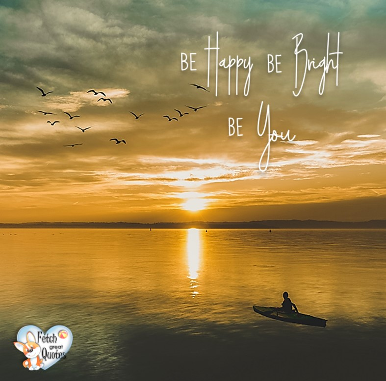 Be happy. Be bright. Be you. Inspirational Quotes, motivational quotes, inspirational photo quotes, inspirational photos, motivational photo quotes, success, success quotes, success photos, wildlife photos