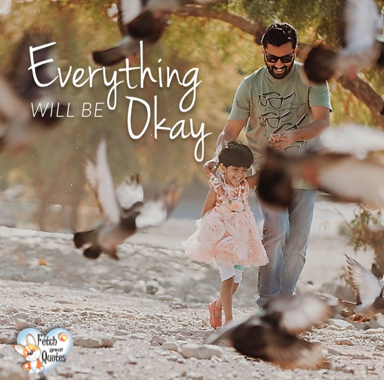 Everything will be okay. , Inspirational Quotes, motivational quotes, inspirational photo quotes, inspirational photos, motivational photo quotes, success, success quotes, success photos, wildlife photos