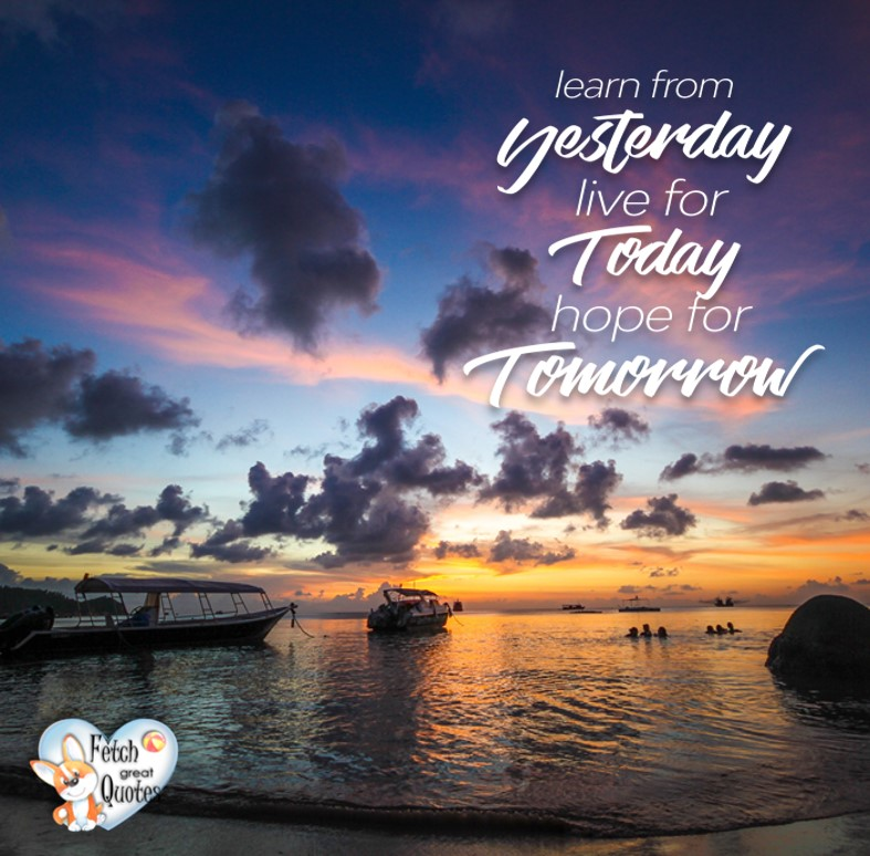 Learn from yesterday. Live for today. Hope for tomorrow., Inspirational Quotes, motivational quotes, inspirational photo quotes, inspirational photos, motivational photo quotes, success, success quotes, success photos, wildlife photos