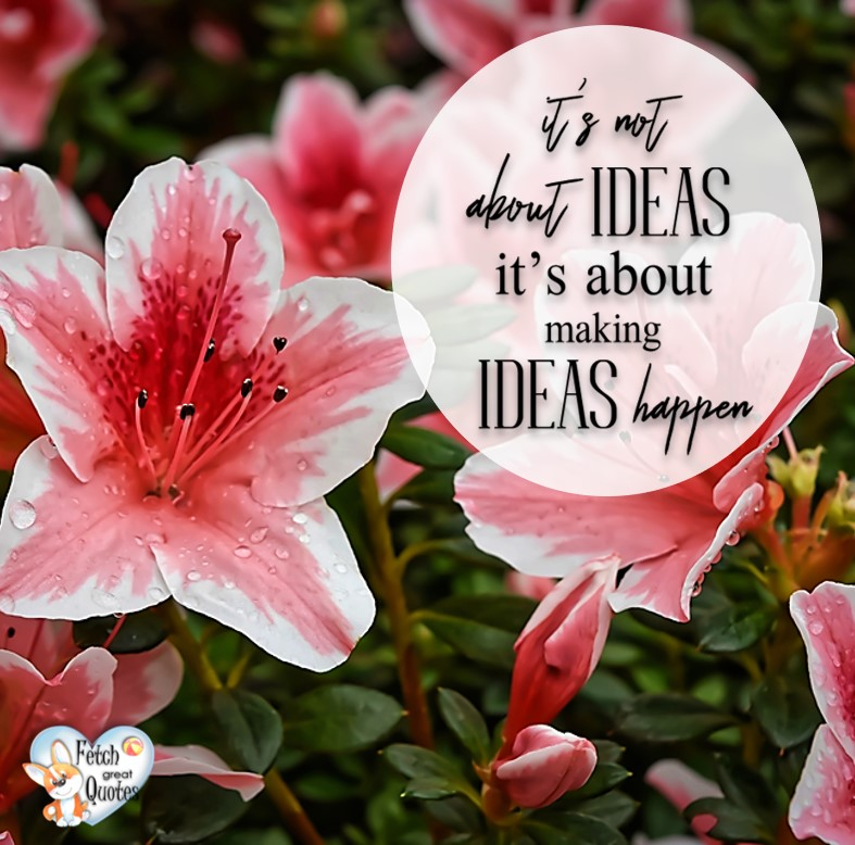 It's not about ideas. It's about making ideas happen. , Inspirational Quotes, motivational quotes, inspirational photo quotes, inspirational photos, motivational photo quotes, success, success quotes, success photos, wildlife photos