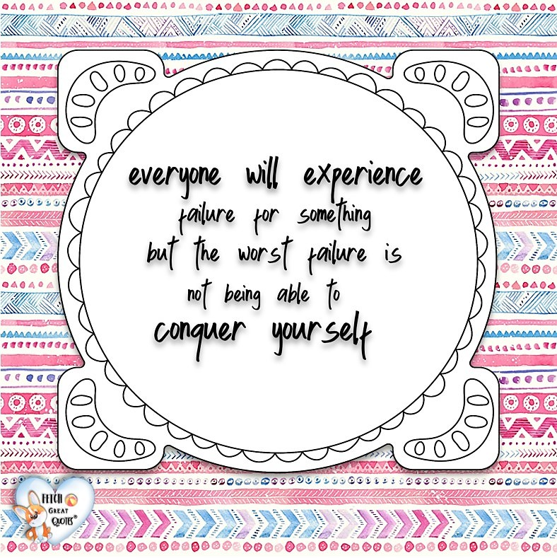 Everyone will experience failure for something but the worst failure is not being able to conquer yourself, Words of Wisdom, Wise Words, Practical advice, common sense, common sense advice, inspirational photos, inspirational words, motivational photos, motivational words, motivational photos quote