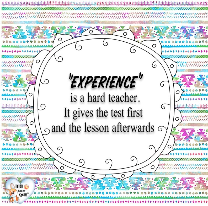 """""""Experience"""" is a hard teacher. It gives the test first and the lesson afterwards. , Words of Wisdom, Wise Words, Practical advice, common sense, common sense advice, inspirational photos, inspirational words, motivational photos, motivational words, motivational photos quote"""