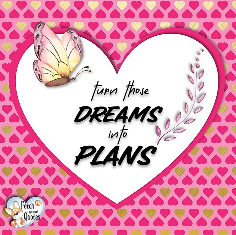 Turn those dreams into plans., Words of Wisdom, Wise Words, Practical advice, common sense, common sense advice, inspirational photos, inspirational words, motivational photos, motivational words, motivational photos quote