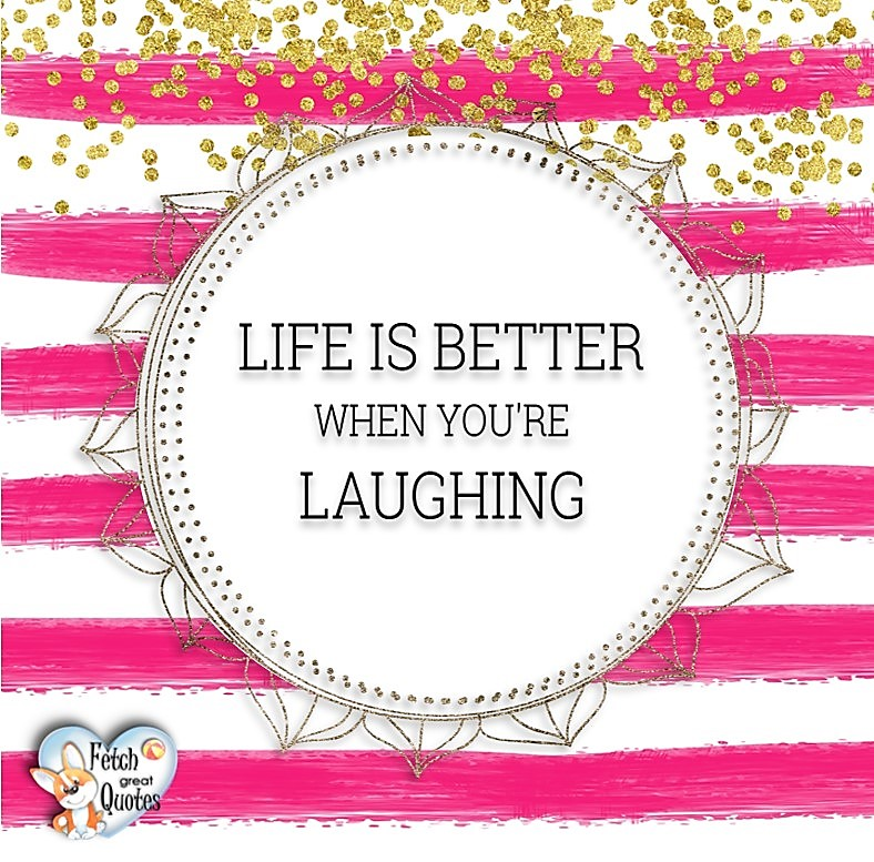 Life is better when you're laughing., Words of Wisdom, Wise Words, Practical advice, common sense, common sense advice, inspirational photos, inspirational words, motivational photos, motivational words, motivational photos quote
