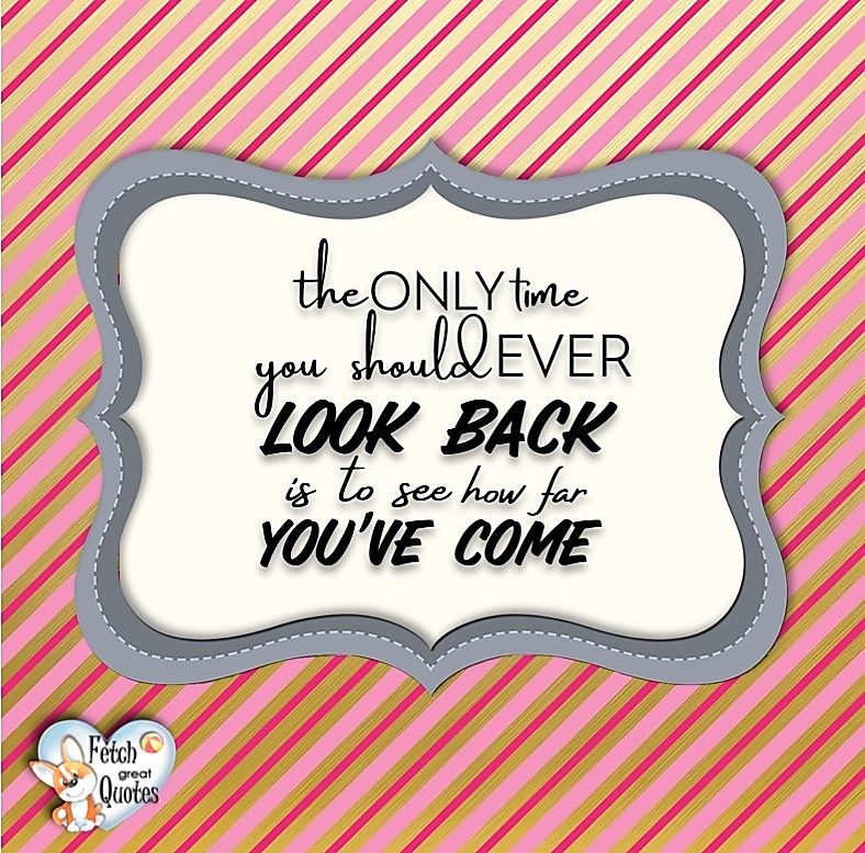 The only time your ever look back is to see how far you've come, Words of Wisdom, Wise Words, Practical advice, common sense, common sense advice, inspirational photos, inspirational words, motivational photos, motivational words, motivational photos quote