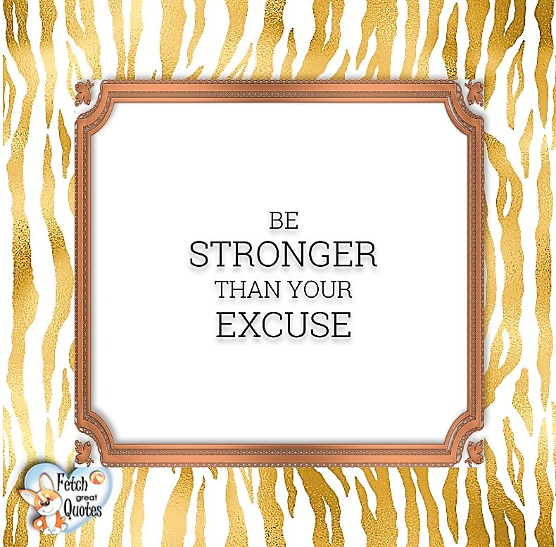 Be stronger than your excuse, Words of Wisdom, Wise Words, Practical advice, common sense, common sense advice, inspirational photos, inspirational words, motivational photos, motivational words, motivational photos quote