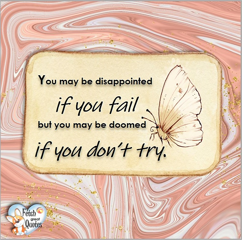 You may be disappointed if you fail but you may be doomed if you don't try. , Words of Wisdom, Wise Words, Practical advice, common sense, common sense advice, inspirational photos, inspirational words, motivational photos, motivational words, motivational photos quote