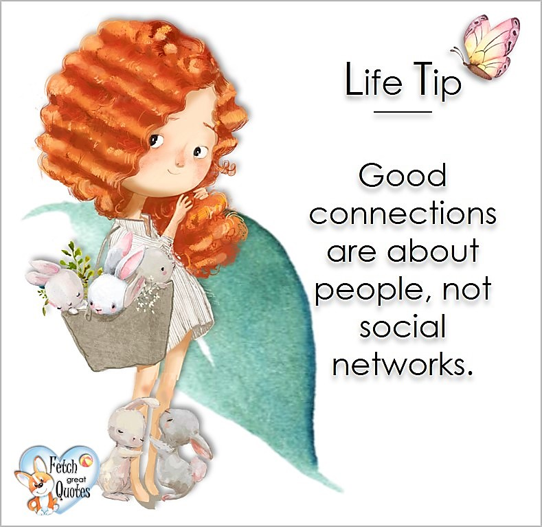Good connections are about people, not social networks., Life Tips, Life Tip quotes, Life Tip photos, Life Tip photo quotes, inspirational quotes, inspirational photo quotes, motivational quotes, motivational photo quotes, quality of life photos, quality of life quotes, encouraging words, words of encouragement