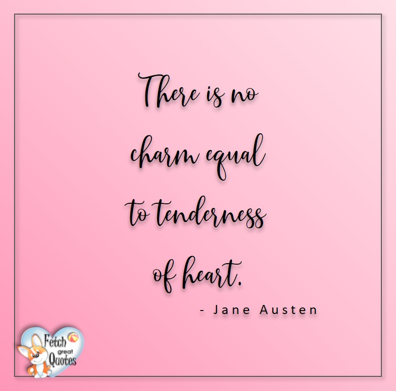 Love quotes, beautiful love quotes, love photos, love pics, Inspirational quotes, inspirational photos, inspirational pics, love is in the air, love is the way, daily dose of love, friendship, friendship quotes, quotes about friendship, There is no charm equal to tenderness of heart. - Jane Austen
