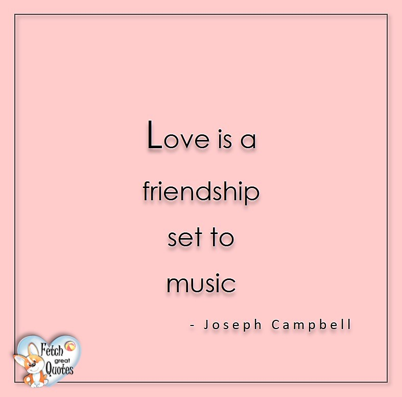 Love is a friendship set to music. - Joseph Campbell, Love quotes, beautiful love quotes, love photos, love pics, Inspirational quotes, inspirational photos, inspirational pics, love is in the air, love is the way, daily dose of love, friendship, friendship quotes, quotes about friendship