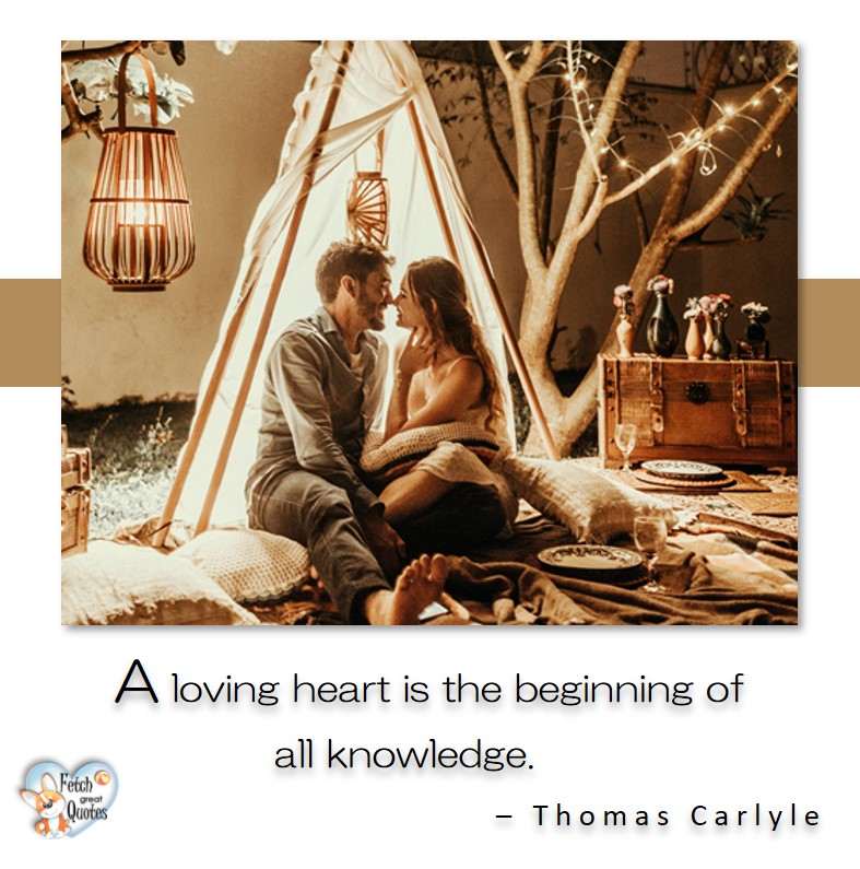 Love quotes, beautiful love quotes, love photos, love pics, Inspirational quotes, inspirational photos, inspirational pics, love is in the air, love is the way, daily dose of love, friendship, friendship quotes, quotes about friendship, a loving heart is the begining of all knowledge - Thomas Carlyle
