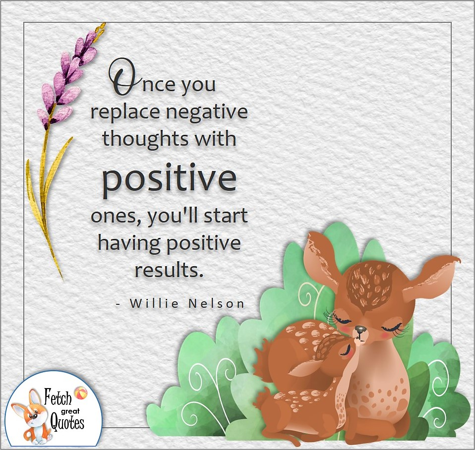 Once you replace negative thoughts with positive ones, you'll start having positive results. , Willie Nelson quote, Positive mindset, positive quotes, positive vibes, uplifting quotes, positive life, sage advice, positive thinking, positive quotes about life, words of encouragement, sage advice
