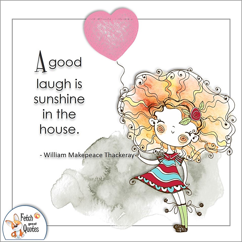 A good laugh is sunshine in the house. , William Makepeace Thackeray quote, Positive mindset, positive quotes, positive vibes, uplifting quotes, positive life, sage advice, positive thinking, positive quotes about life, words of encouragement, sage advice