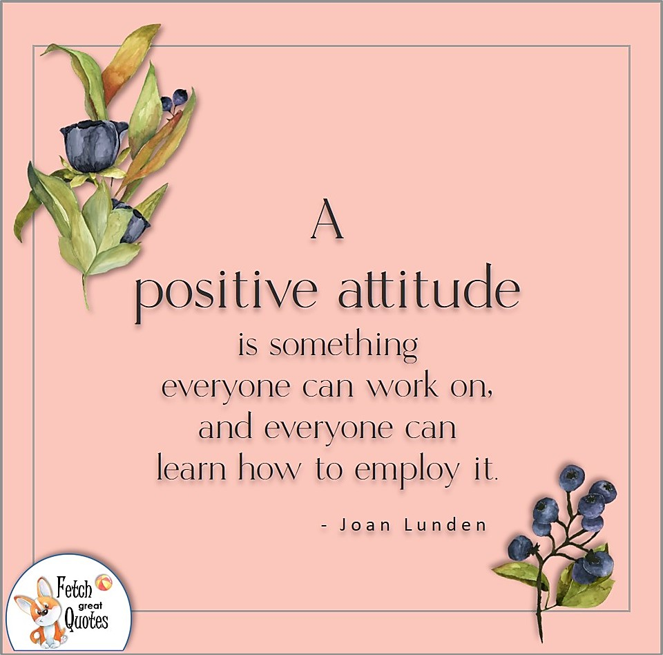 A positive attitude is something everyone can work on, and everyone can learn how to employ it., Joan Lunden quote, Positive mindset, positive quotes, positive vibes, uplifting quotes, positive life, sage advice, positive thinking, positive quotes about life, words of encouragement, sage advice