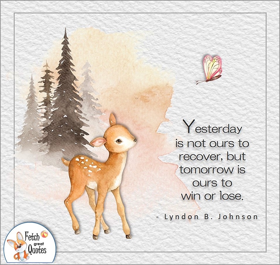 Yesterday is not ours, but tomorrow is ours to win or lose., Lyndon B Johnson quote, Positive mindset, positive quotes, positive vibes, uplifting quotes, positive life, sage advice, positive thinking, positive quotes about life, words of encouragement, sage advice