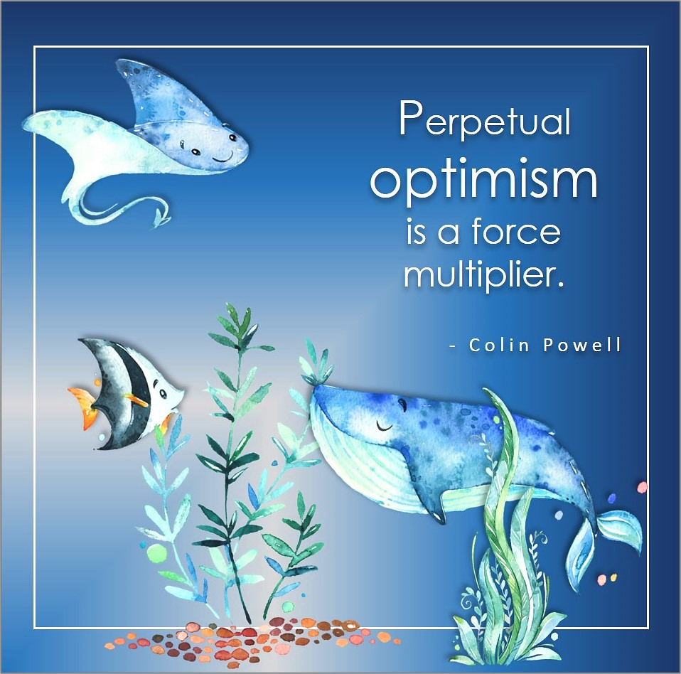 Perpetual optimism is a force multiplier., Colin Powell quote, Positive mindset, positive quotes, positive vibes, uplifting quotes, positive life, sage advice, positive thinking, positive quotes about life, words of encouragement, sage advice