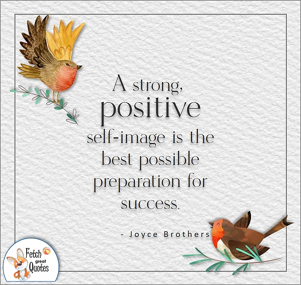 A strong positive self-image is the best possible preparation for success. , Joyce Brothers quote, Positive mindset, positive quotes, positive vibes, uplifting quotes, positive life, sage advice, positive thinking, positive quotes about life, words of encouragement, sage advice