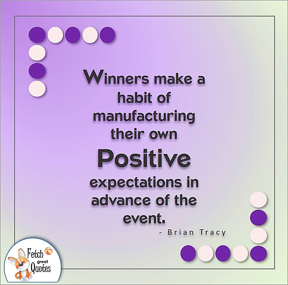 Winners make a habit of manufacturing their own positive expectations in advance of the event. Brian Tracy quote, Positive mindset, positive quotes, positive vibes, uplifting quotes, positive life, sage advice, positive thinking, positive quotes about life, words of encouragement, sage advice