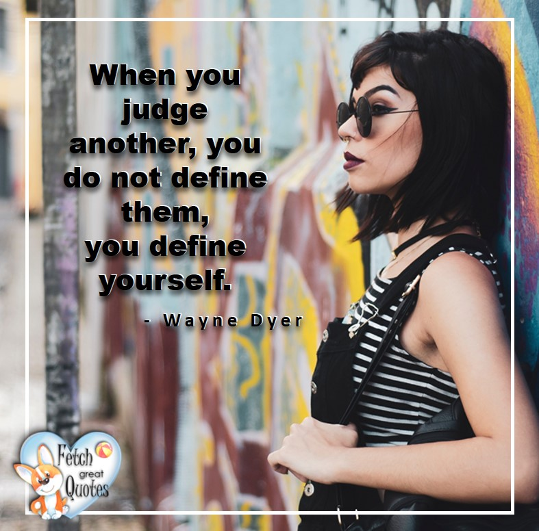 Wayne Dyer Quotes, Self-Development, Spiritual Development, Inspirational Quotes, Inspirational photo, Motivational Quotes, Motivational Photos, When you judge another, you do not define then, you define yourself. - Wayne Dyer