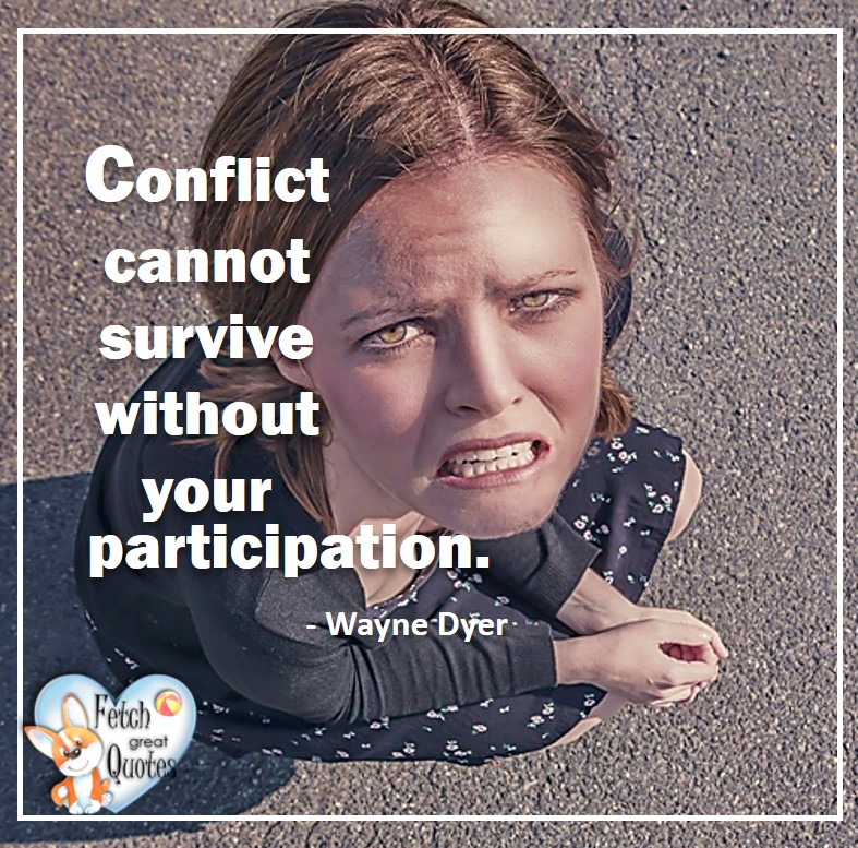 Wayne Dyer Quotes, Self-Development, Spiritual Development, Inspirational Quotes, Inspirational photo, Motivational Quotes, Motivational Photos, Conflict cannot survive without your participation - Wayne Dyer