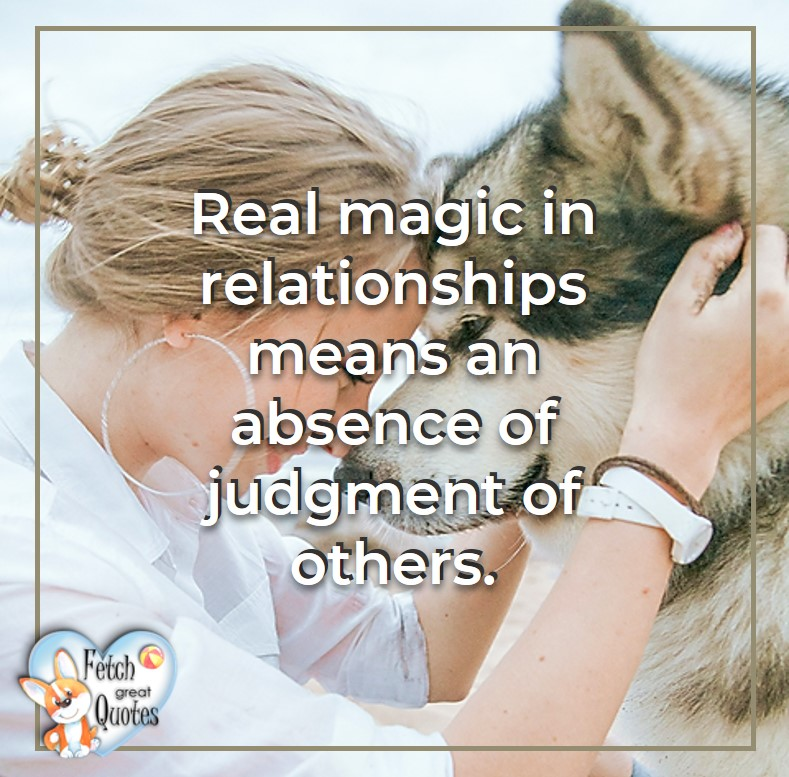 Wayne Dyer Quotes, Self-Development, Spiritual Development, Inspirational Quotes, Inspirational photo, Motivational Quotes, Motivational Photos,Real magic in relationships means an absence of judgement of others. - Wayne Dyer