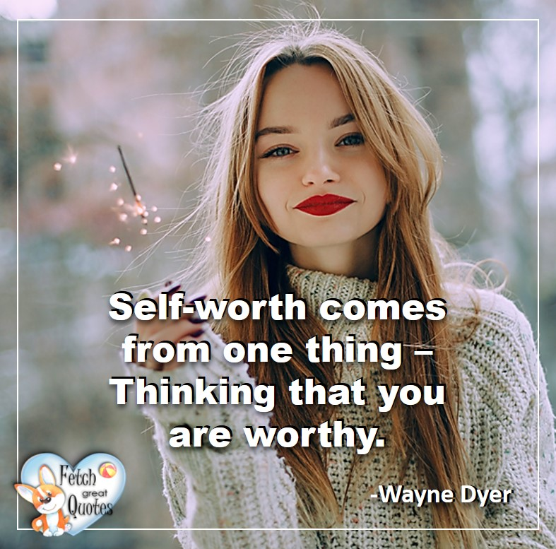 Wayne Dyer Quotes, Self-Development, Spiritual Development, Inspirational Quotes, Inspirational photo, Motivational Quotes, Motivational Photos,Self-worth comes from on thing - Thinking that you are worthy. - Wayne Dyer
