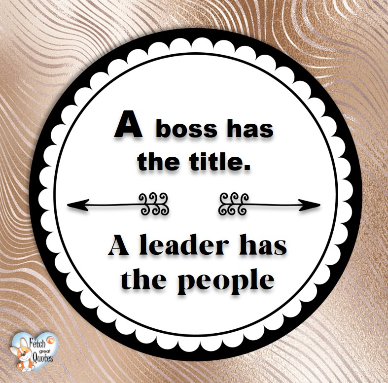 A boss has the title. A leader has the people. , Leadership quotes, illustrated leadership quote, leadership photo quote