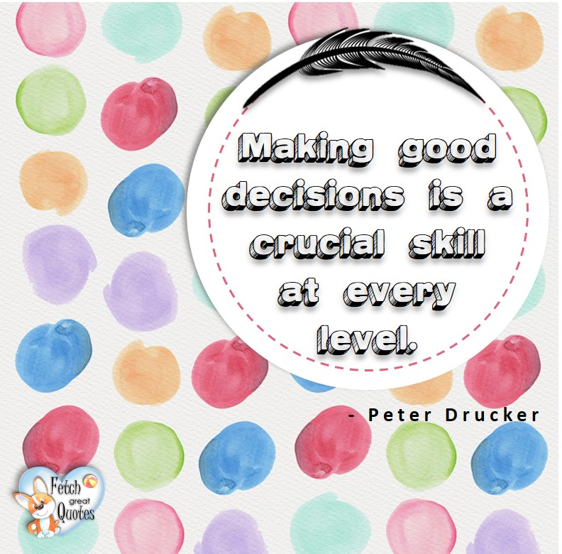 Making good decisions is a crucial skill at every level. - Peter Drucker, Leadership quotes, illustrated leadership quote, leadership photo quote