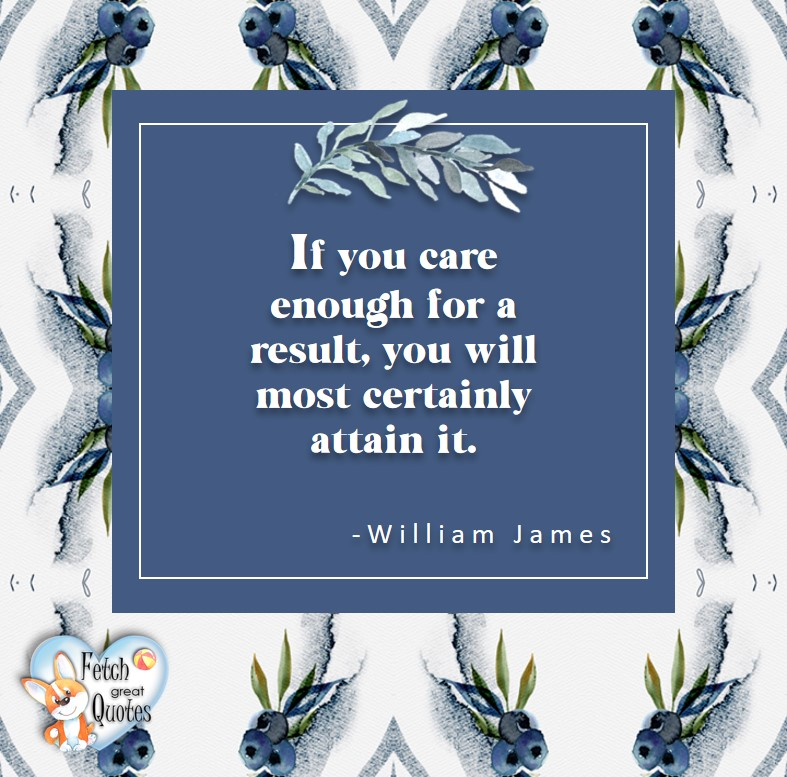 If you care enough for a result, you will most certainly attain it. - William James, Leadership quotes, illustrated leadership quote, leadership photo quote