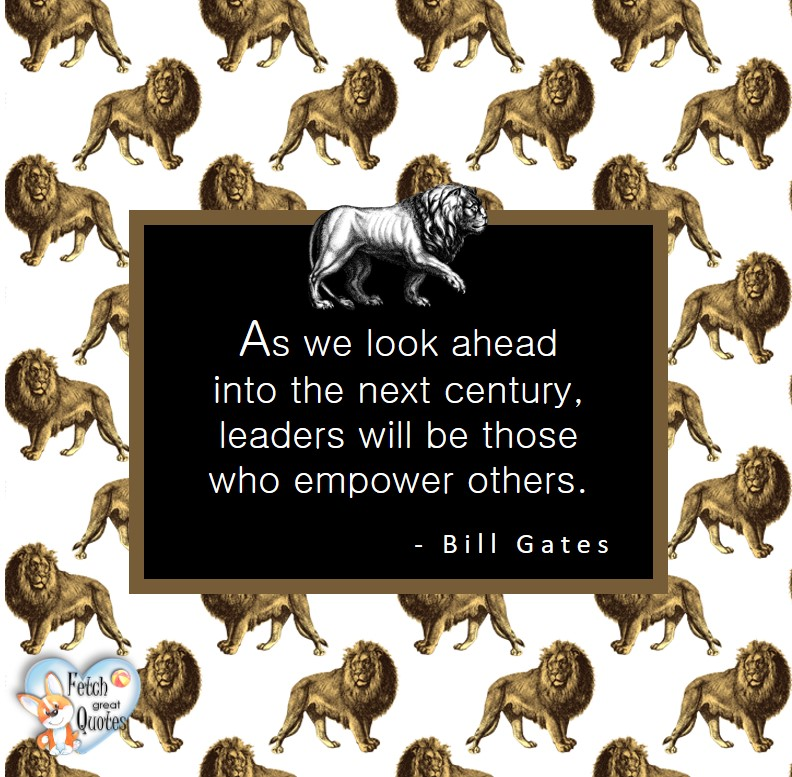 As we look ahead into the next century, leaders will be thise who empower others. - Bill Gates, Leadership quotes, illustrated leadership quote, leadership photo quote