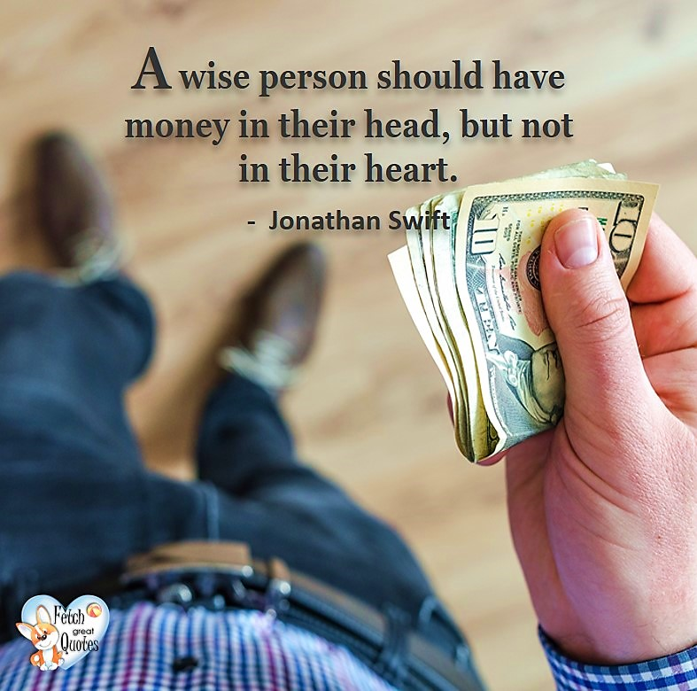 A wise person should have money in their head, but not in their heart. - Johnathan Swift, Money quotes, Favorite Money and finance quotes, wise quotes about money, financial wisdom, motivational money quotes