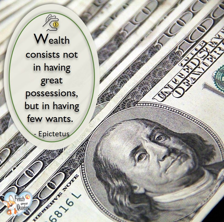 Wealth consists not in having great possessions, but in having few wants'. - Epictetus, Money quotes, Favorite Money and finance quotes, wise quotes about money, financial wisdom, motivational money quotes