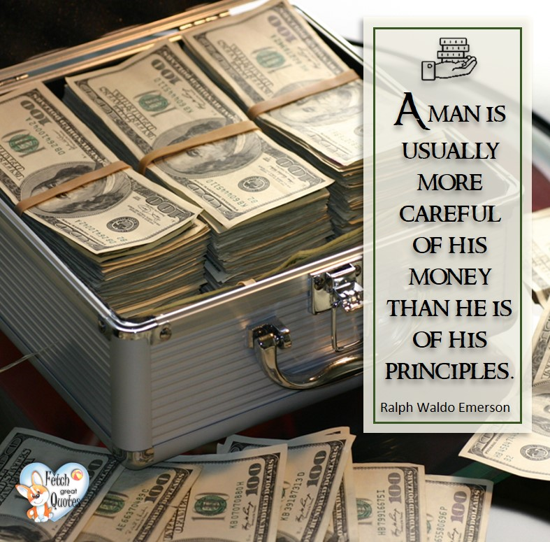 A man is usually more careful of his money than he is of his principles. - Ralph Waldo Emerson, Money quotes, Favorite Money and finance quotes, wise quotes about money, financial wisdom, motivational money quotes