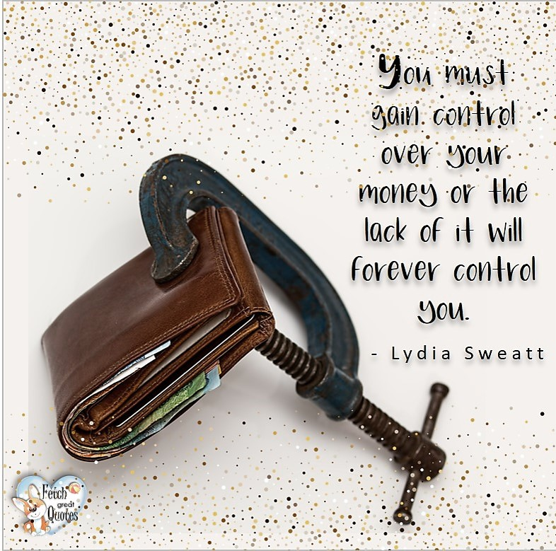 You must gain control over your money or the lack of it will forever control you. - Lydia Sweatt, Money quotes, Favorite Money and finance quotes, wise quotes about money, financial wisdom, motivational money quotes