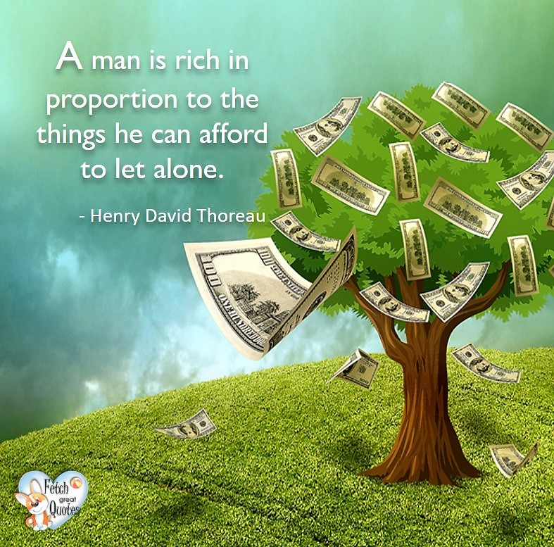 A man is rich in proportion to the things he can afford to let alone. - Henry David Thoreau, Money quotes, Favorite Money and finance quotes, wise quotes about money, financial wisdom, motivational money quotes