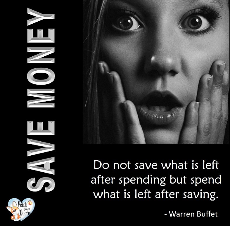 Save Money, Do not save what is left after spending bu spend what is left after saving. - Warren Buffett, Money quotes, Favorite Money and finance quotes, wise quotes about money, financial wisdom, motivational money quotes