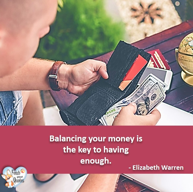 Balancing your money is the key to having enough. - Elizabeth Warren, Money quotes, Favorite Money and finance quotes, wise quotes about money, financial wisdom, motivational money quotes