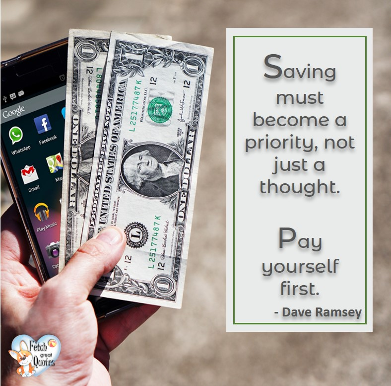 Saving must become a priority, not just a thought. Pay yourself first. - Dave Ramsey, Money quotes, Favorite Money and finance quotes, wise quotes about money, financial wisdom, motivational money quotes