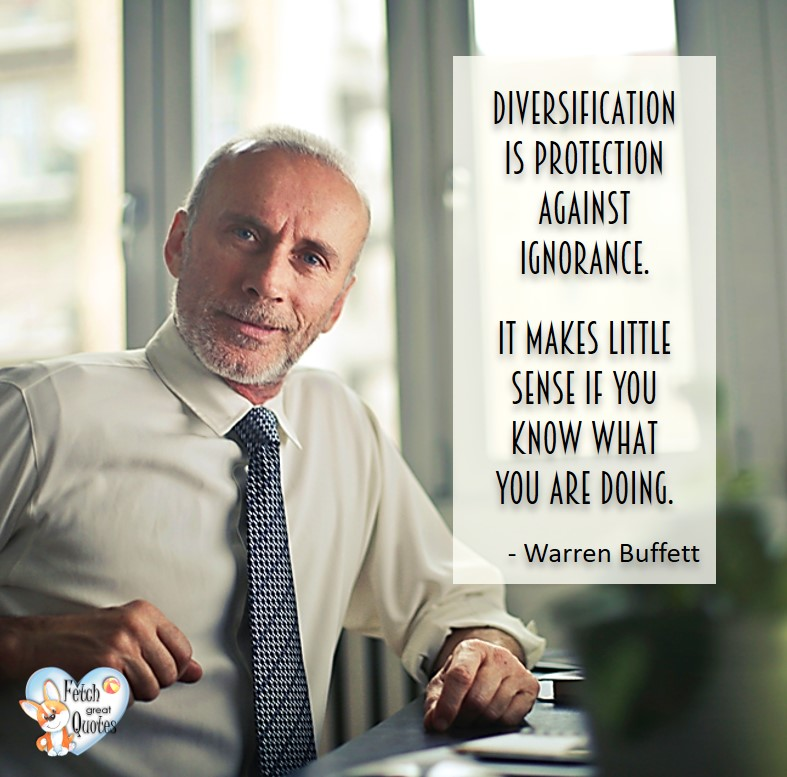 Diversification is protection against ignorance. It make little sense if you know what you are doing. - Warren Buffett quotes, Talking about money and investing, Warren Buffett quotes, Warren Buffett quote photos, best investing quotes, investment wisdom, stimulate interest in money, finance, and investing