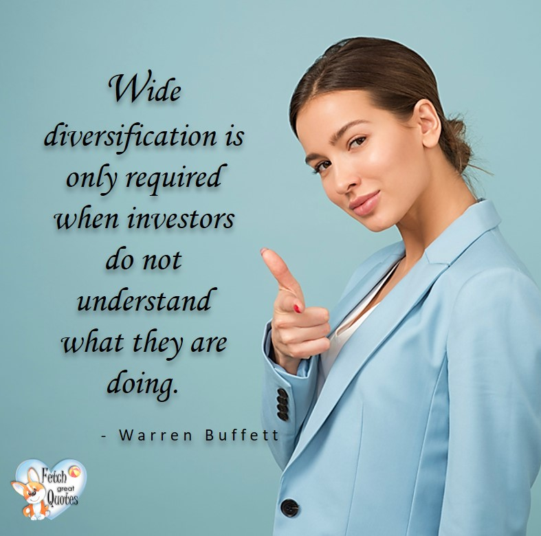 Wide diversification is only required when investors do not understand what they are doing. - Warren Buffett Quotes, Talking about money and investing, Warren Buffett quotes, Warren Buffett quote photos, best investing quotes, investment wisdom, stimulate interest in money, finance, and investing