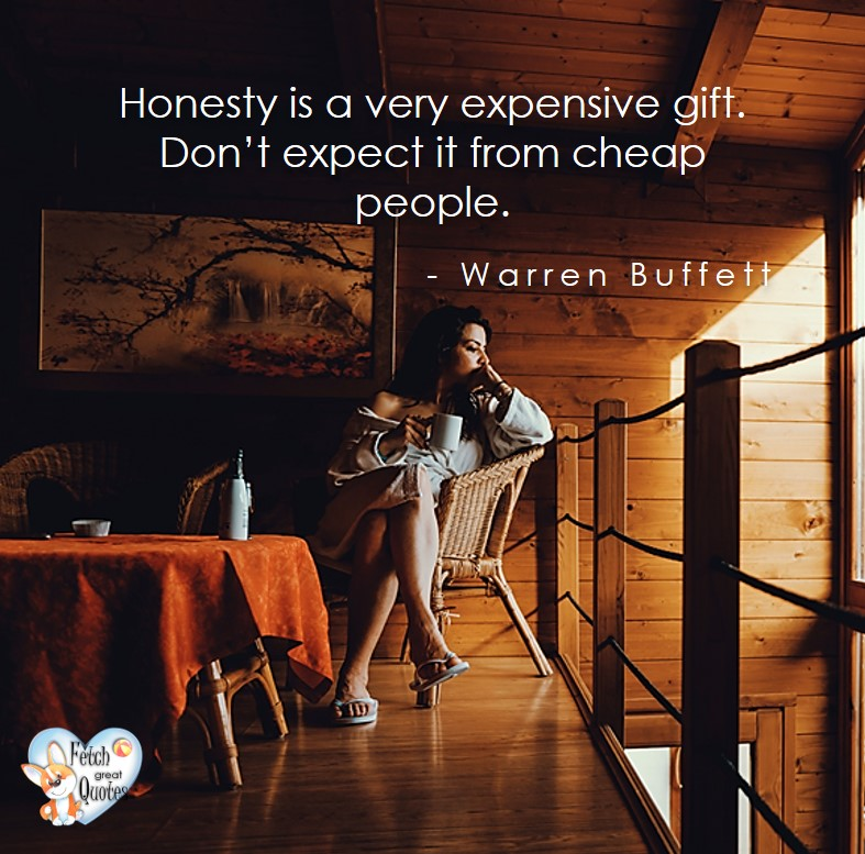 Honest is a very expensive gift. Don't expect if from cheap people. - Warren Buffett, Talking about money and investing, Warren Buffett quotes, Warren Buffett quote photos, best investing quotes, investment wisdom, stimulate interest in money, finance, and investing