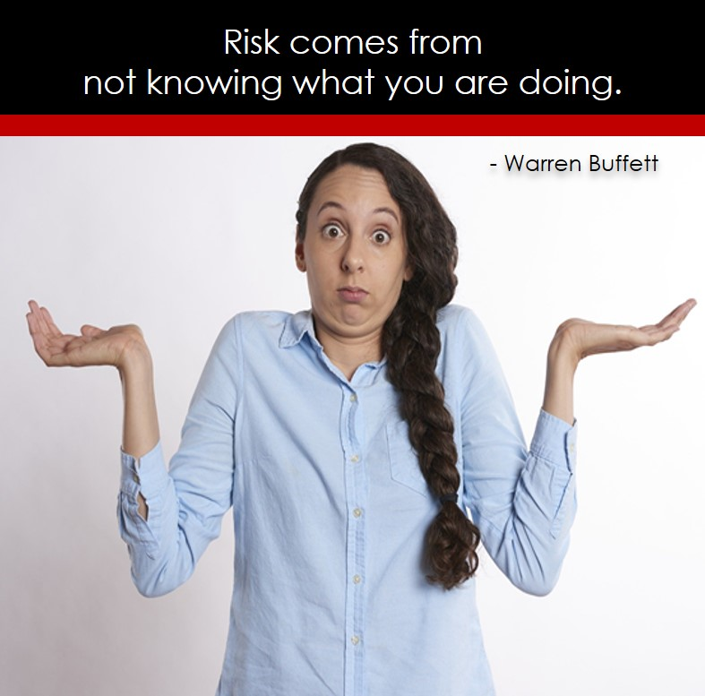 Risk comes from not knowing what you are doing. - Warren Buffett quotes, Talking about money and investing, Warren Buffett quotes, Warren Buffett quote photos, best investing quotes, investment wisdom, stimulate interest in money, finance, and investing