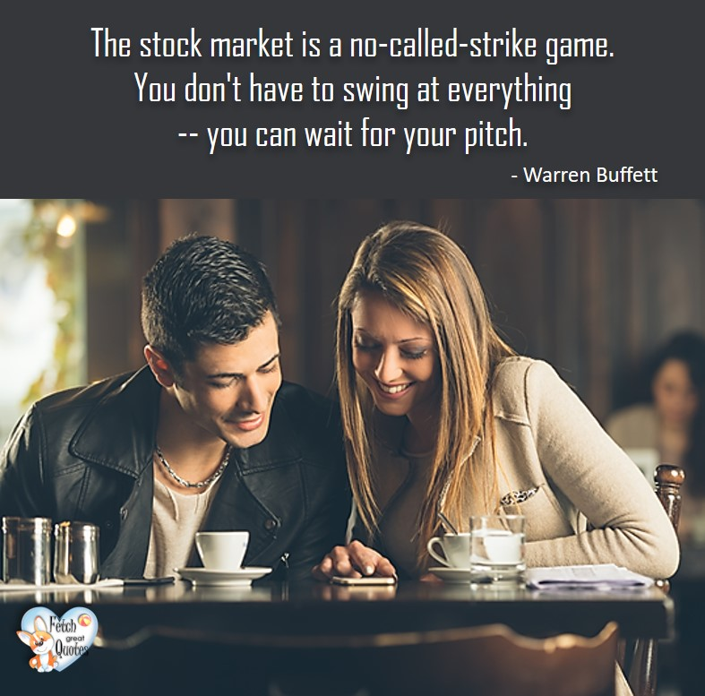 The sock market is a no-called-strike game. You don't have to swing at everything - you can wait for you pitch. - Warren Buffett quotes, Talking about money and investing, Warren Buffett quotes, Warren Buffett quote photos, best investing quotes, investment wisdom, stimulate interest in money, finance, and investing