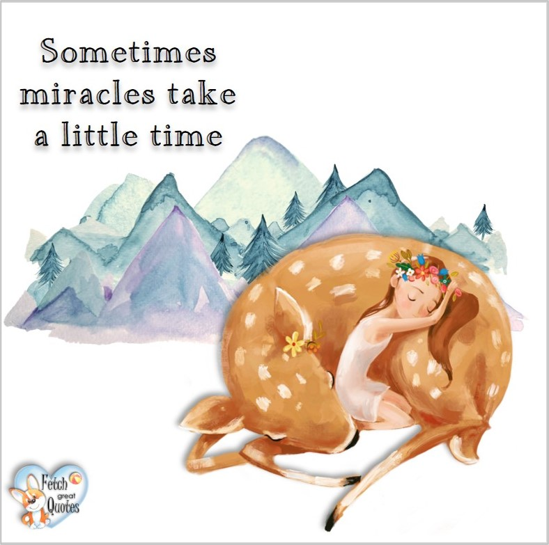Sometines miracles take a little time., common sense advice, determination, dealing with everyday drama, romance, empowerment, illustrated inspiring Women's World quotes, words of wise women, proverbs, ancient wisdom, support women's empowerment, women supporting women, cute modern design, empowering women's advice, celebrate the women in your life, empowering quotes, honor the strong women, self-love